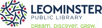 LEOMINSTER PUBLIC LIBRARY Dream. Discover. Grow