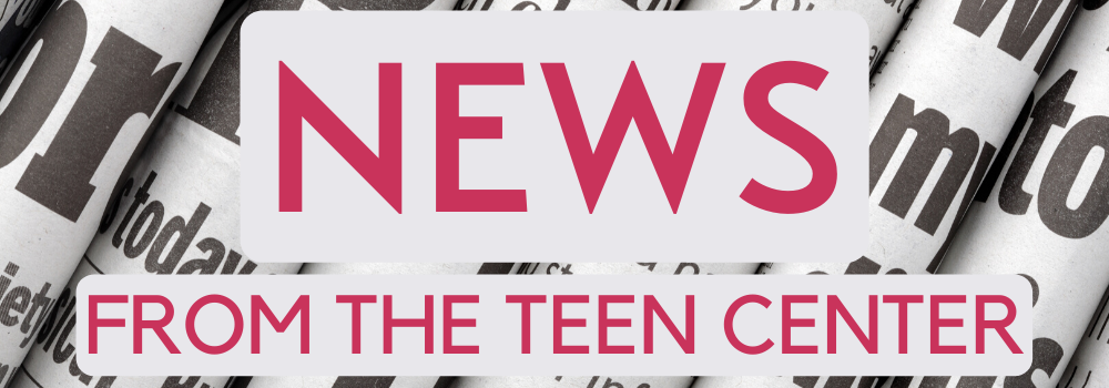 News from the Teen Center Graphic